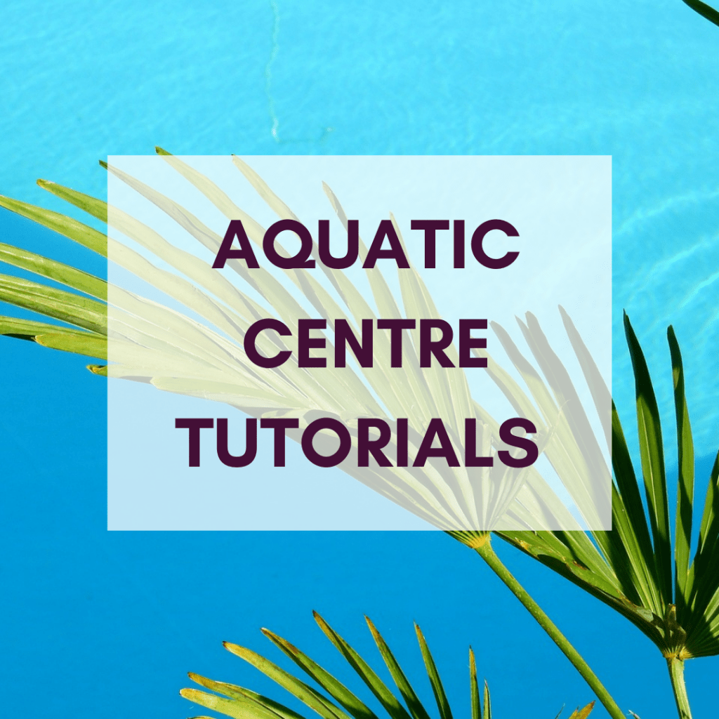 AQUATIC CENTRE TUTORIALS